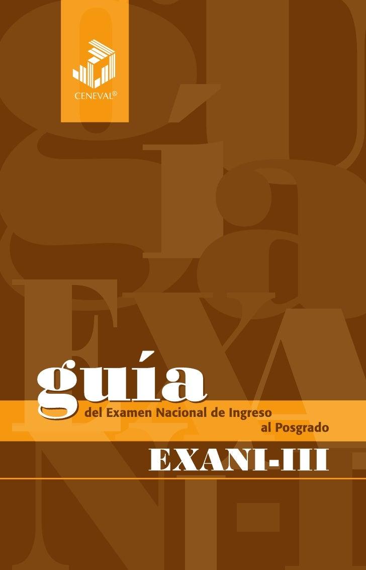 Guía del Examen Nacional de Ingresoal Posgrado (EXANI-III)D.R. © 2011, Centro Nacional de Evaluaciónpara la Educación Supe...