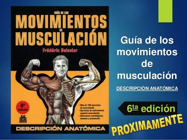 Guía de los movimientos de musculación DESCRIPCIÓN ANATÓMICA 6ta edición