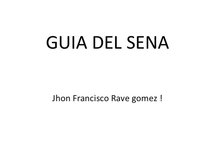 GUIA DEL SENA <br />Jhon Francisco Rave gomez !<br />