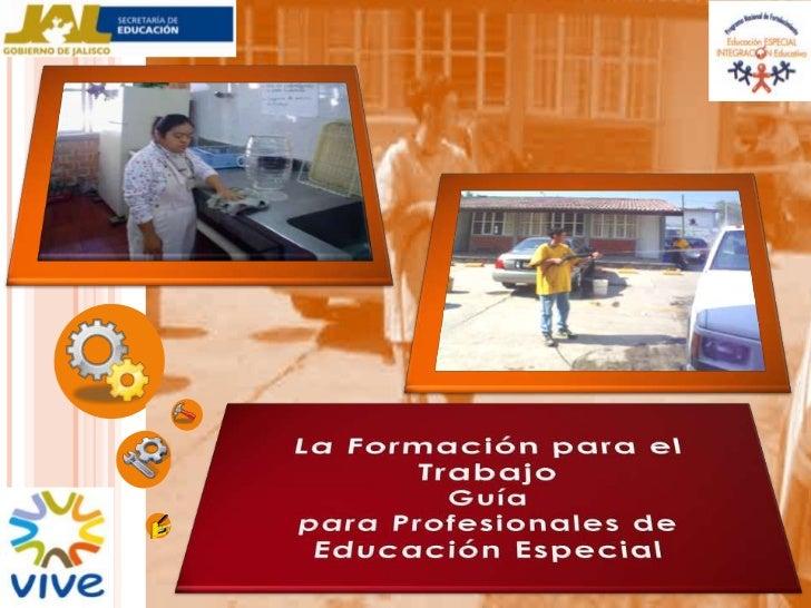La Formación para el Trabajo<br />Guía<br />para Profesionales de <br />Educación Especial<br />