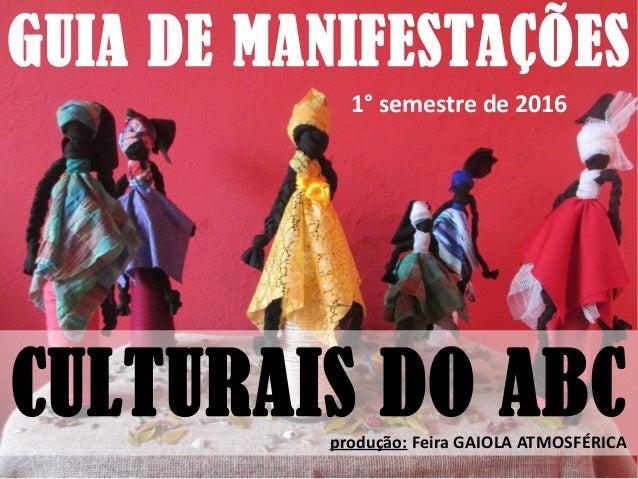 GUIA DE MANIFESTAÇÕES 1° semestre de 2016 CULTURAIS DO ABCprodução: Feira GAIOLA ATMOSFÉRICA