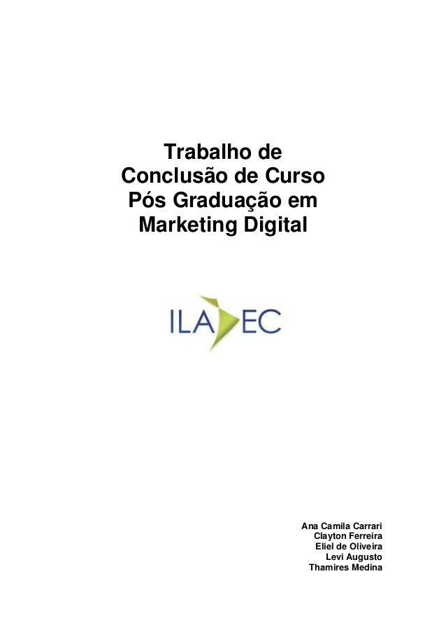 Trabalho de Conclusão de Curso Pós Graduação em Marketing Digital Ana Camila Carrari Clayton Ferreira Eliel de Oliveira Le...