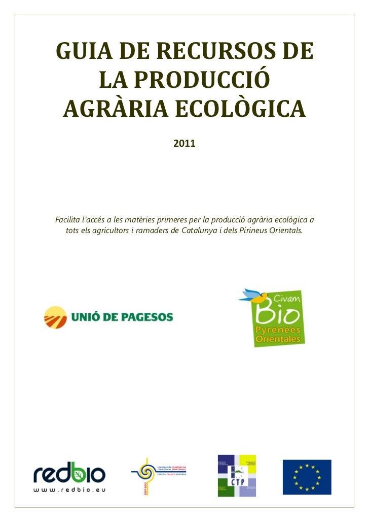 GUIA DE RECURSOS DE   LA PRODUCCIÓAGRÀRIA ECOLÒGICA                                   2011Facilita l'accés a les matèries ...