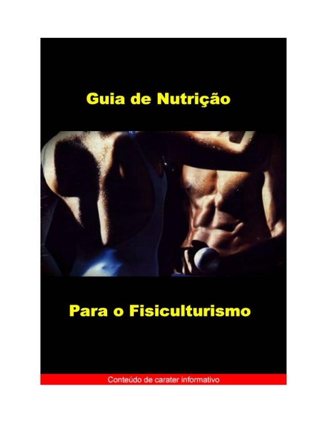 Guia de Nutrição para o Fisiculturismo Nenhum programa de treinamento poderá alcançar sucesso se não for acompanhado de nu...