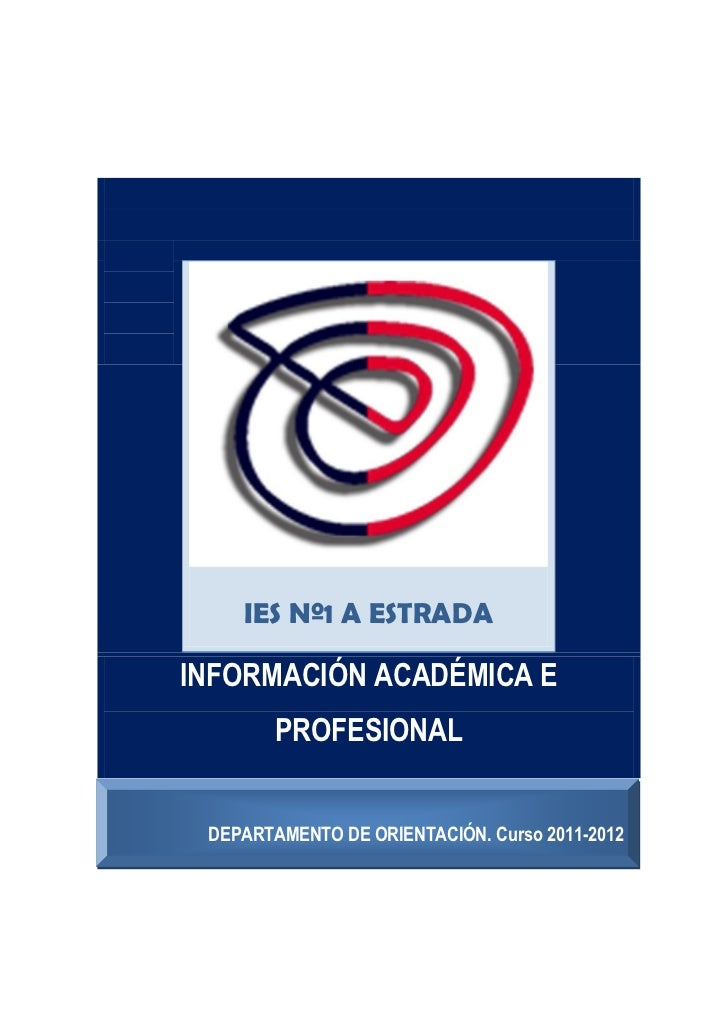 IES Nº1 A ESTRADAINFORMACIÓN ACADÉMICA E        PROFESIONAL DEPARTAMENTO DE ORIENTACIÓN. Curso 2011-2012                  ...