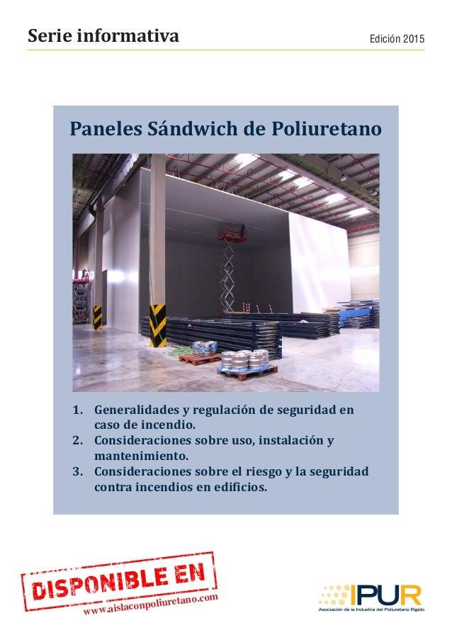 Serie informativa Edición 2015 Paneles Sándwich de Poliuretano 1. Generalidades y regulación de seguridad en caso de ince...
