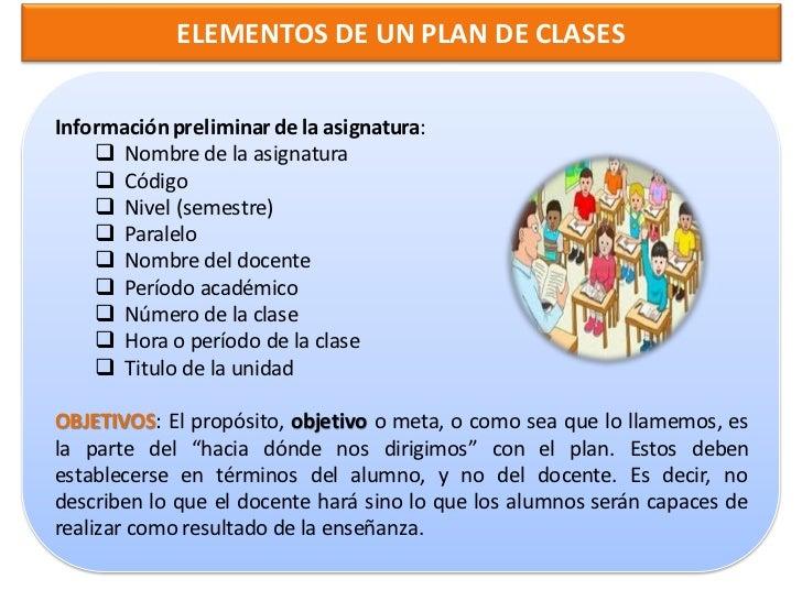 ELEMENTOS DE UN PLAN DE CLASESEl plan de clases plan de clases ayuda a determinar el cómodará cuenta a los                ...
