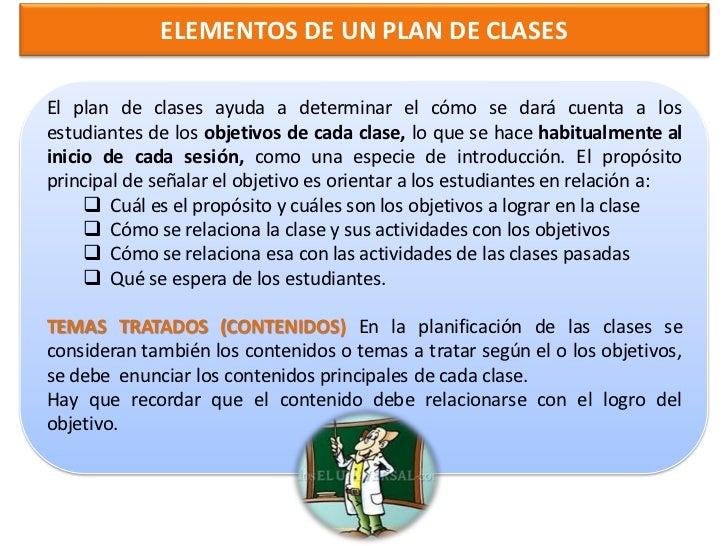 ELEMENTOS DE UN PLAN DE CLASESACTIVIDADES; RECURSOS Y MEDIOS PARA ELDESARROLLO DE LAS CLASES. Una vez que se ha determina...
