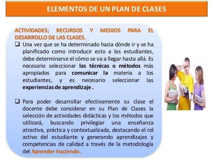 También se indica incorporar en el Plan de Clases los recursos, medios ymateriales a usar. Estos incluyen todas las herram...