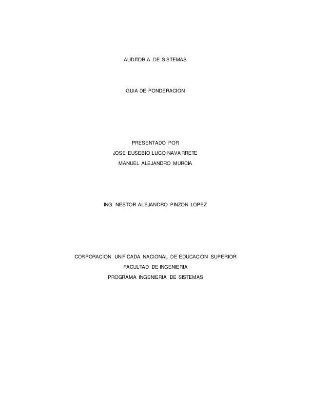 AUDITORIA DE SISTEMAS GUIA DE PONDERACION PRESENTADO POR JOSE EUSEBIO LUGO NAVARRETE MANUEL ALEJANDRO MURCIA ING. NESTOR A...