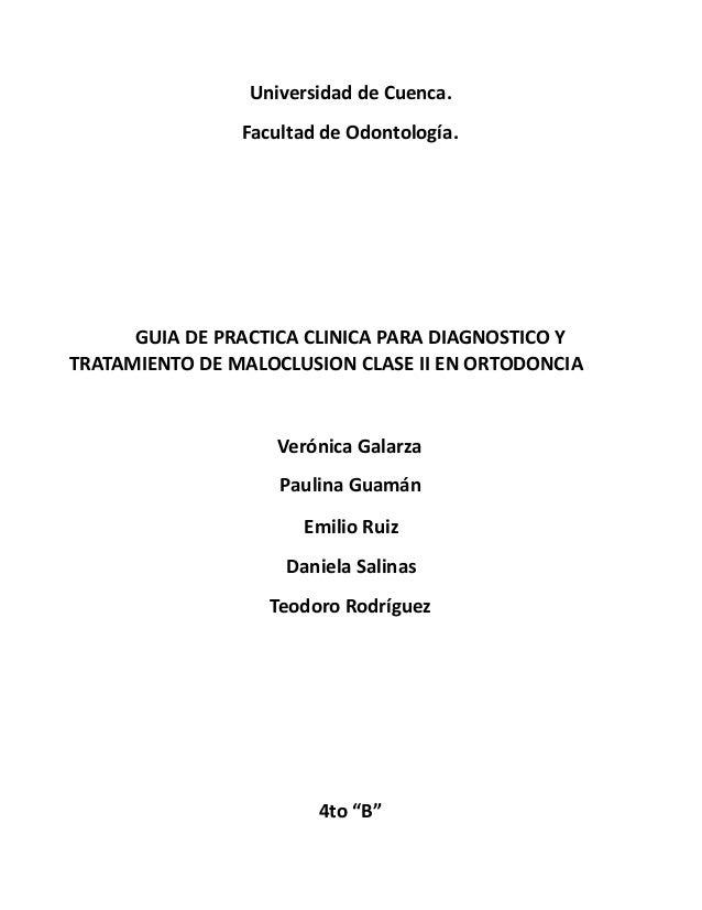 Universidad de Cuenca. Facultad de Odontología. GUIA DE PRACTICA CLINICA PARA DIAGNOSTICO Y TRATAMIENTO DE MALOCLUSION CLA...
