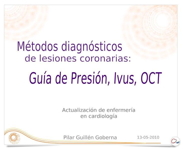 Métodos diagnósticos de lesiones coronarias:  Guía de Presión, Ivus, OCT         Actualización de enfermería              ...
