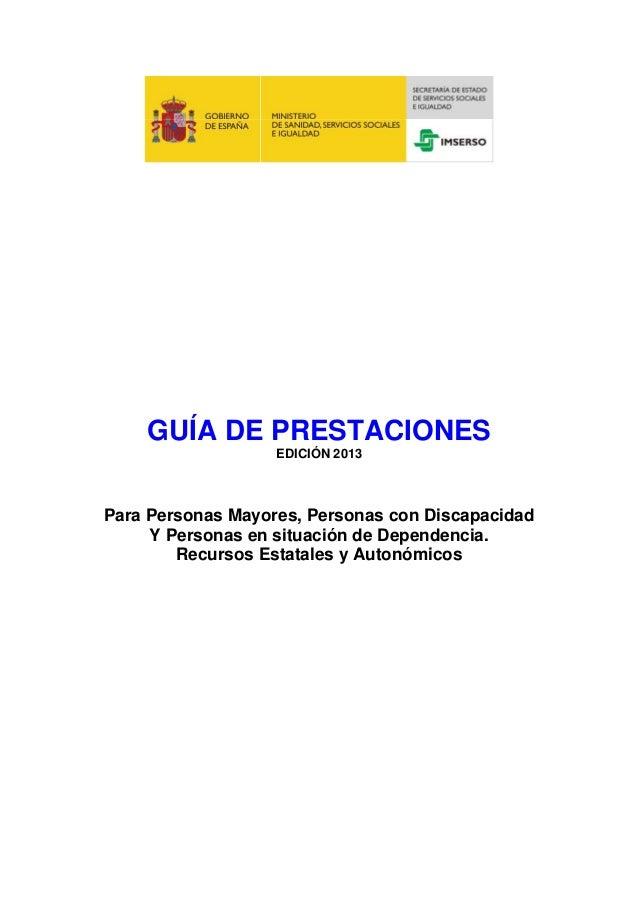 GUÍA DE PRESTACIONES EDICIÓN 2013 Para Personas Mayores, Personas con Discapacidad Y Personas en situación de Dependencia....