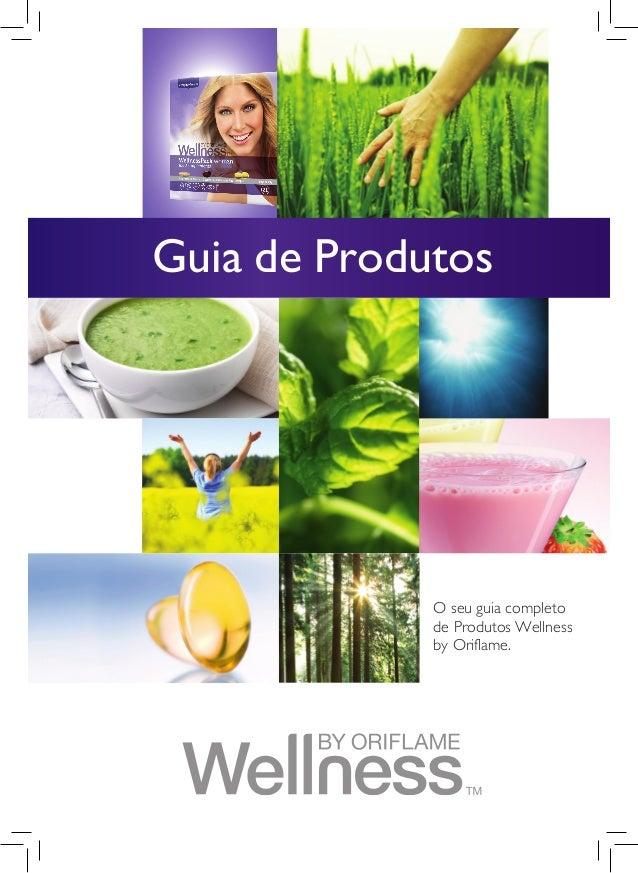 Guia de Produtos  O seu guia completo de Produtos Wellness by Oriflame.  g u i a d e p ro d u to s WELLNESS  1