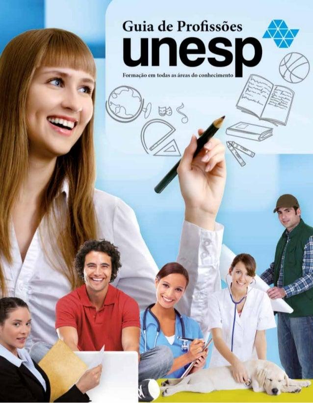 Guia de Profissões - 3 sumário 4 6 8 10 12 16 17 18 20 22 24 26 28 29 30 32 70 126 178 CONHEÇA A UNESP Ensino público gr...