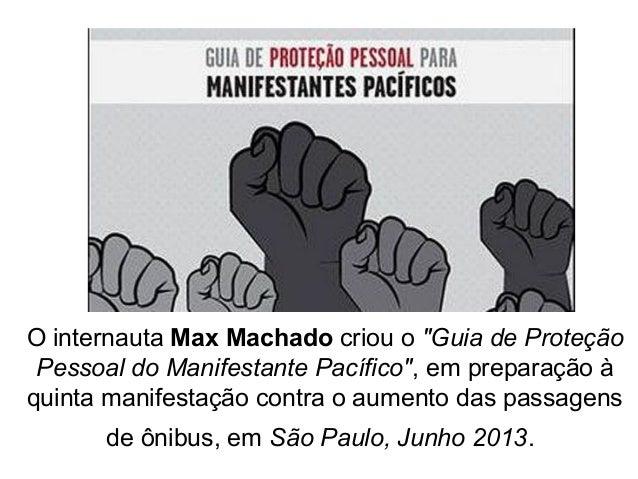 """O internauta Max Machado criou o """"Guia de Proteção  Pessoal do Manifestante Pacífico"""", em preparação à  quinta manifestaçã..."""