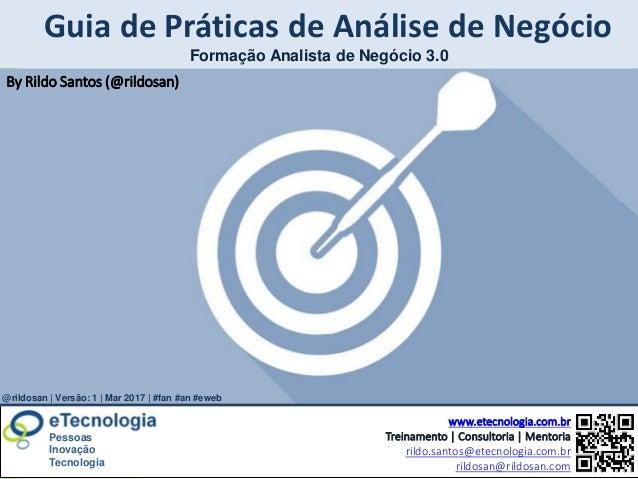 www.etecnologia.com.br Rildo Santos @rildosan | rildo.santos@etecnologia.com.br Guia de Práticas de Análise de Negócio www...