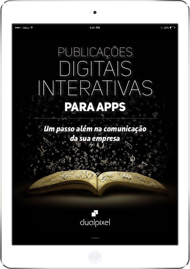 Publicações Digitais Interativas paraApps Um passo além na comunicação da sua empresa