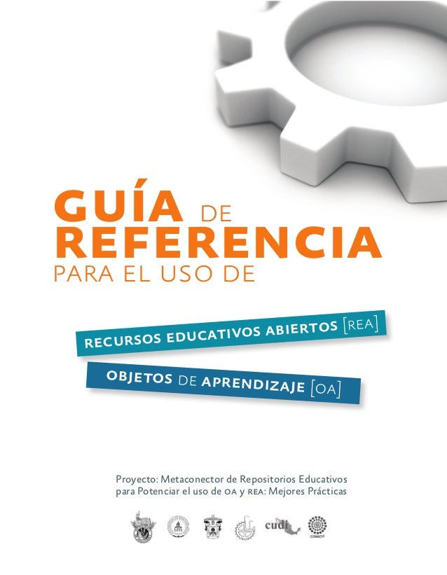 1 Proyecto: Metaconector de Repositorios Educativos para Potenciar el uso de oa y rea: Mejores Prácticas guía de referenci...
