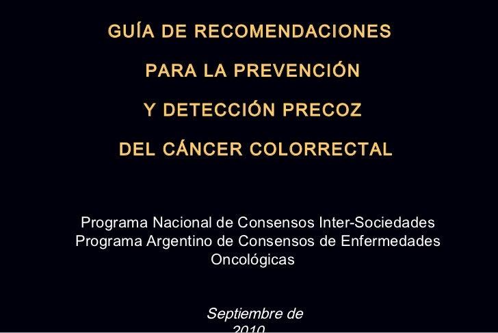 GUÍA DE RECOMENDACIONES         PARA LA PREVENCIÓN         Y DETECCIÓN PRECOZ     DEL CÁNCER COLORRECTAL Programa Nacional...