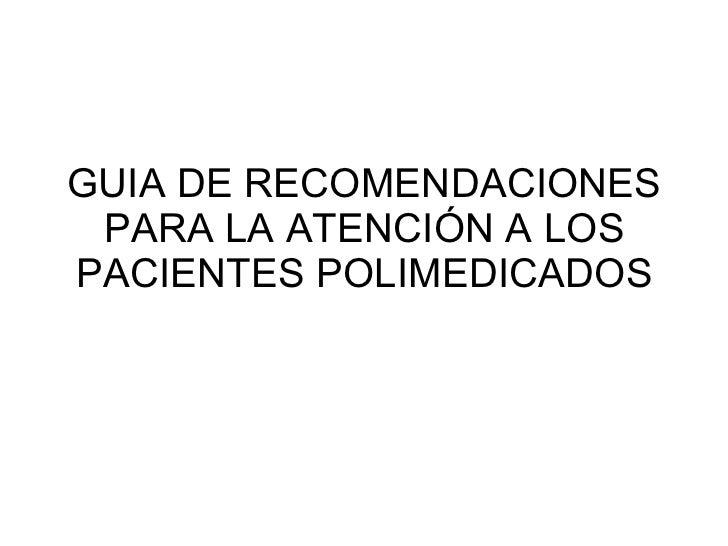 GUIA DE RECOMENDACIONES PARA LA ATENCIÓN A LOS PACIENTES POLIMEDICADOS