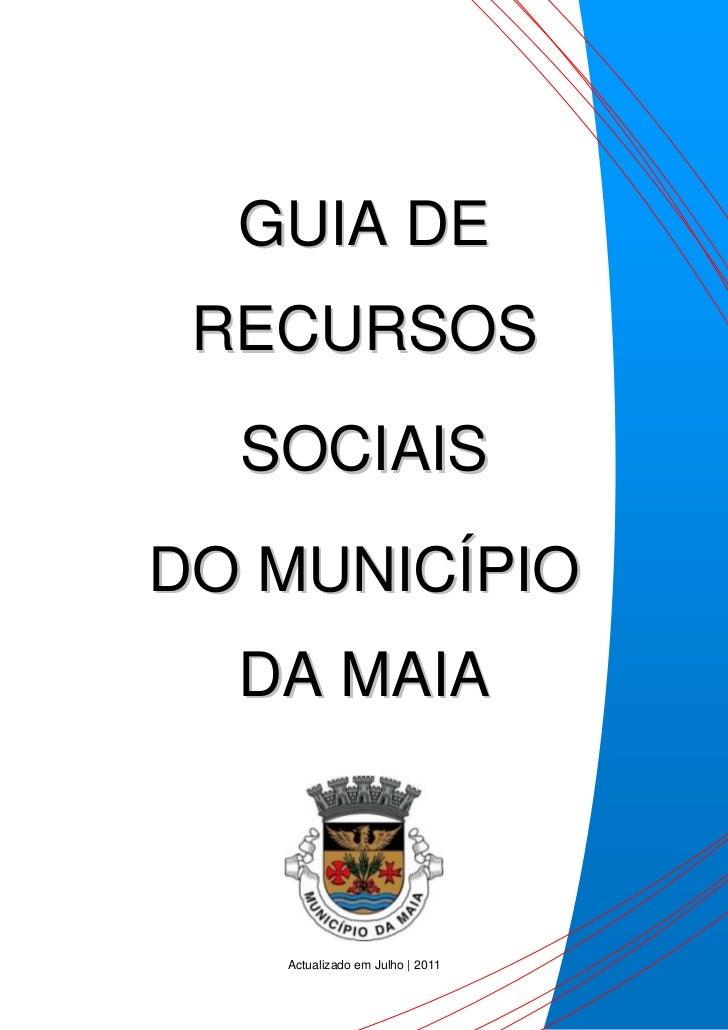 GUIA DE RECURSOS  SOCIAISDO MUNICÍPIO  DA MAIA   Actualizado em Julho | 2011