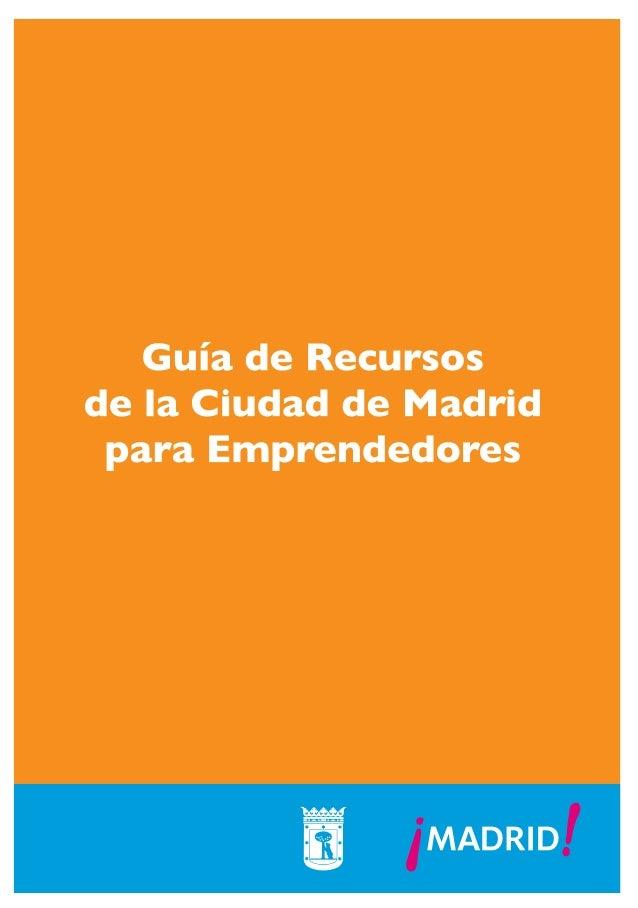 Guía de Recursos de la Ciudad de Madrid para Emprendedores Maqueta ok CORRECCION SUS(v2) 5/12/07 12:07 Página 1