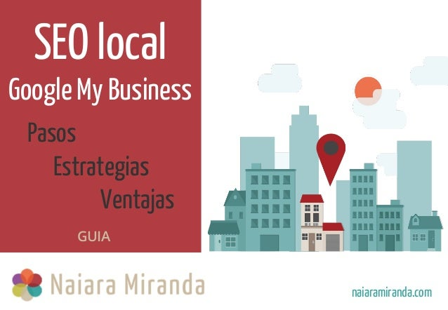 SEO local Google My Business naiaramiranda.com GUIA Pasos Estrategias Ventajas