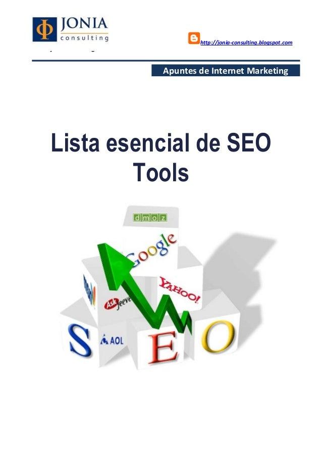http://jonia-consulting.blogspot.com www.joniaconsulting.com Apuntes de Internet Marketing Lista esencial de SEO Tools