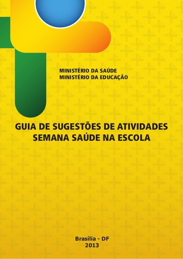 GUIA DE SUGESTÕES DE ATIVIDADES SEMANA SAÚDE NA ESCOLA MINISTÉRIO DA SAÚDE MINISTÉRIO DA EDUCAÇÃO Brasília - DF 2013