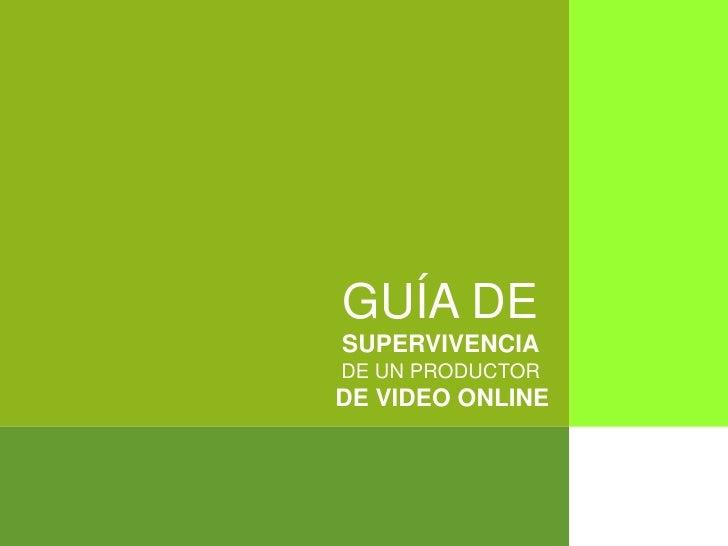 GUÍA DE SUPERVIVENCIA DE UN PRODUCTOR DE VIDEO ONLINE