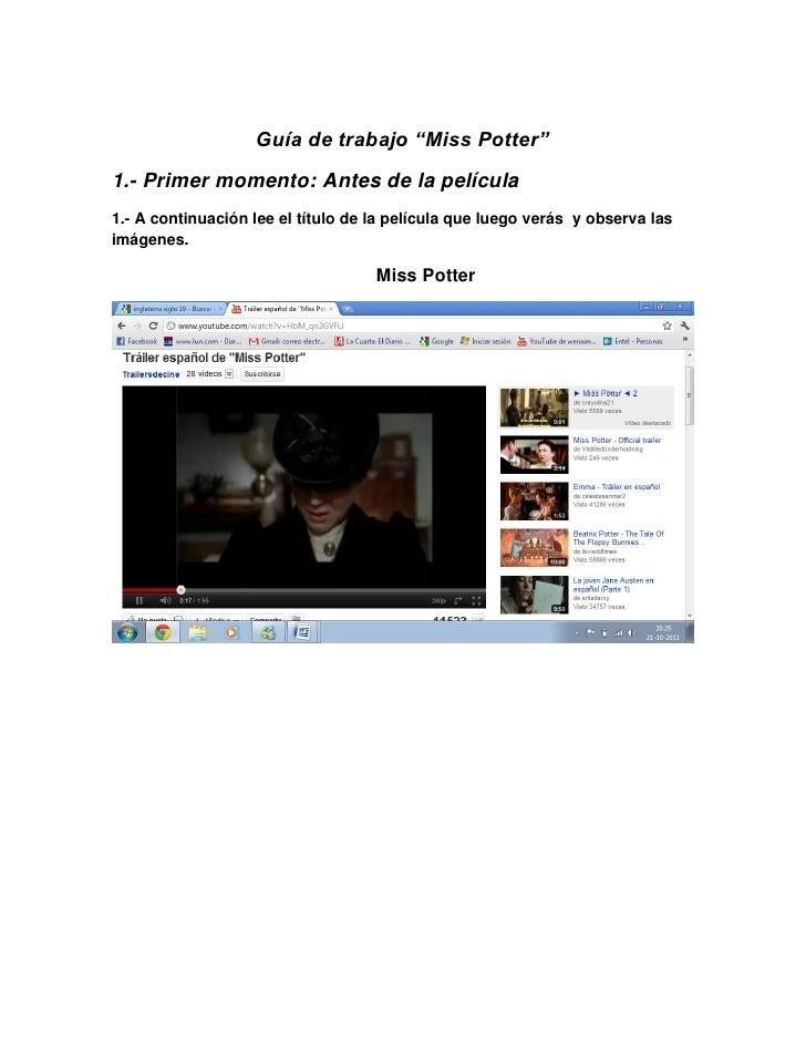 """Guía de trabajo """"Miss Potter""""1.- Primer momento: Antes de la película1.- A continuación lee el título de la película que l..."""