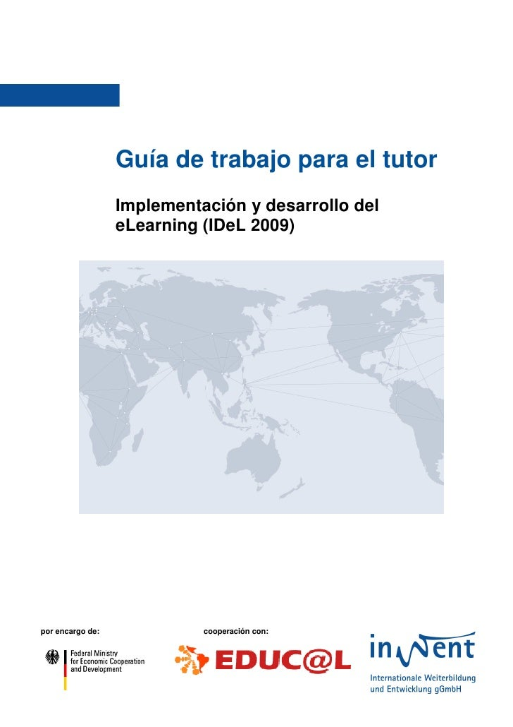 Guía de trabajo para el tutor                   Implementación y desarrollo del                   eLearning (IDeL 2009)   ...
