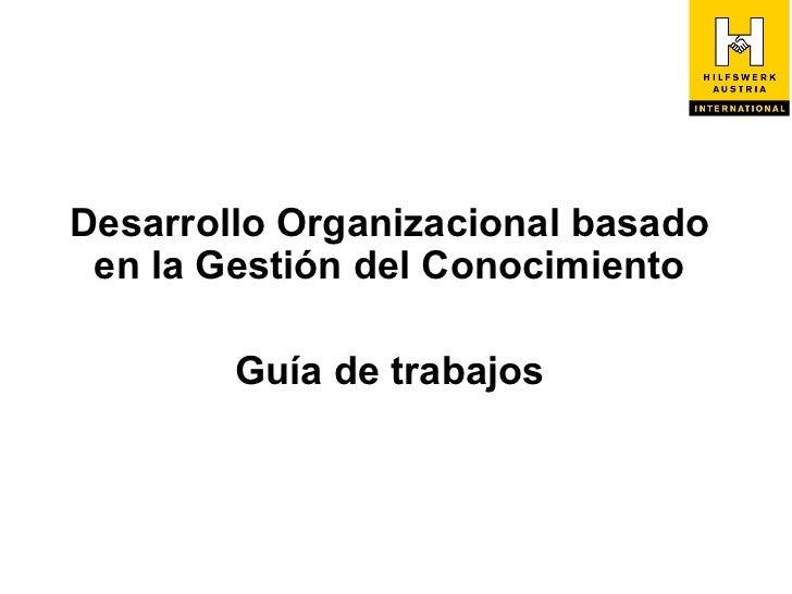 Desarrollo Organizacional basado en la Gestión del Conocimiento        Guía de trabajos