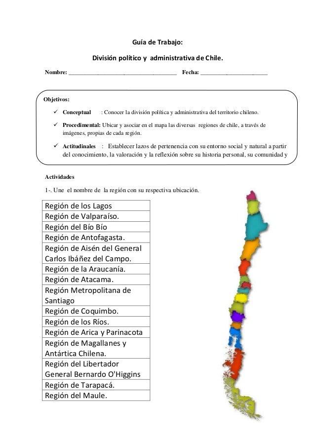 Guía de Trabajo: División político y administrativa de Chile. Nombre: _____________________________________ Fecha: _______...