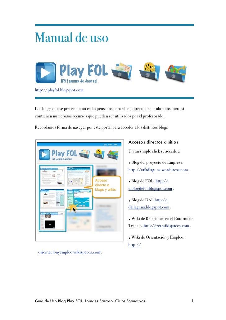 Manual de uso   http://playfol.blogspot.com    Los blogs que se presentan no están pensados para el uso directo de los alu...