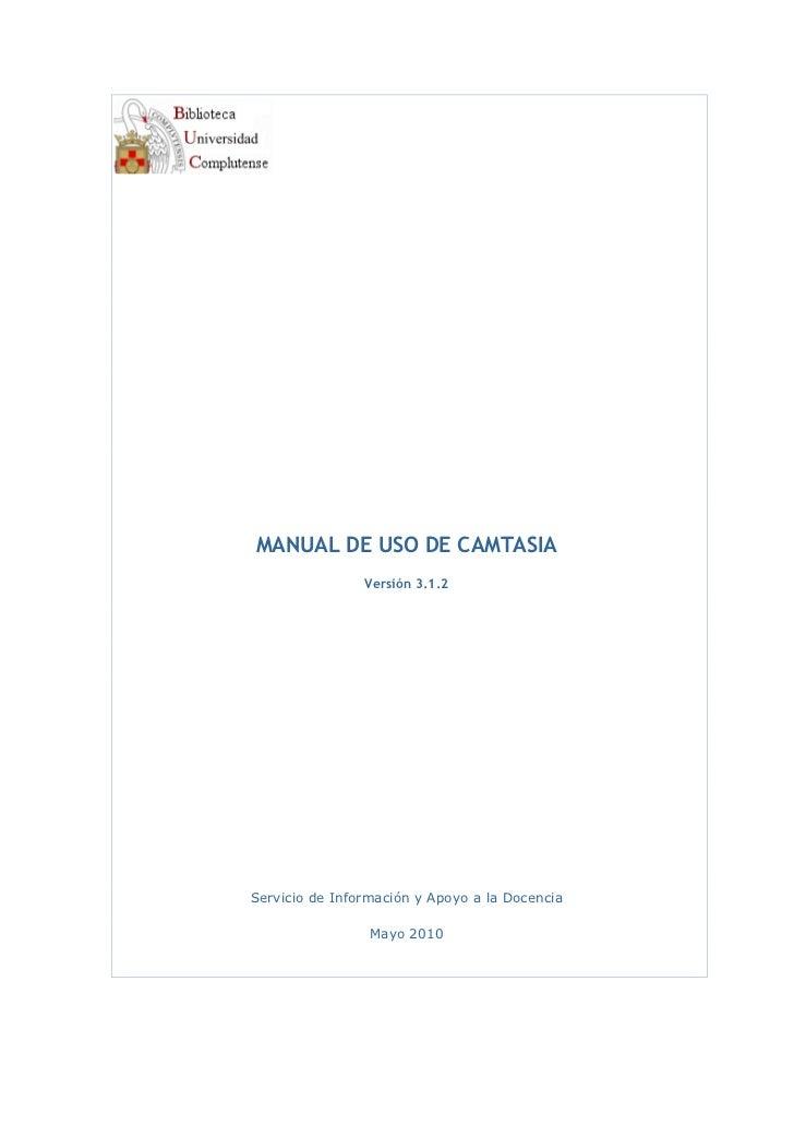 MANUAL DE USO DE CAMTASIA                Versión 3.1.2Servicio de Información y Apoyo a la Docencia                 Mayo 2...
