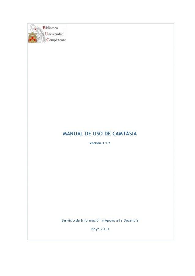 MANUAL DE USO DE CAMTASIA Versión 3.1.2 Servicio de Información y Apoyo a la Docencia Mayo 2010