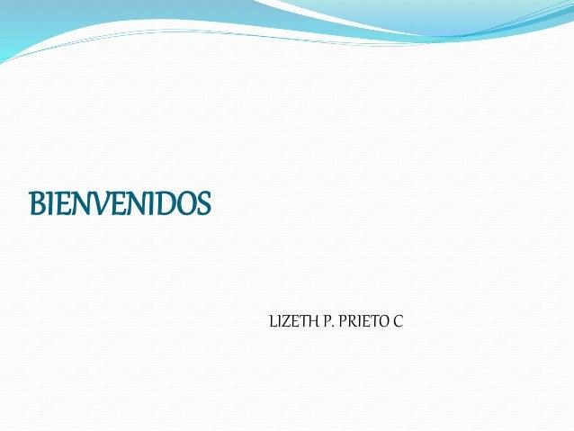 BIENVENIDOS  LIZETH P. PRIETO C