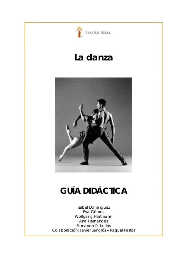 La danza GUÍA DIDÁCTICA Isabel Domínguez Eva Gómez Wolfgang Hartmann Ana Hernández Fernando Palacios Colaboración: Javier ...