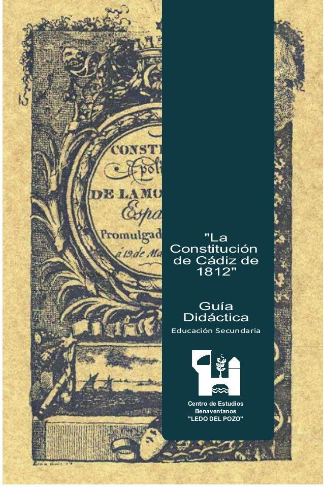 """""""LaConstituciónde Cádiz de   1812""""    Guía  DidácticaEducación Secundaria   Centro de Estudios     Benaventanos   """"LEDO DE..."""