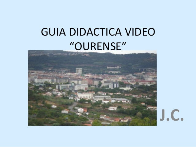 """GUIA DIDACTICA VIDEO """"OURENSE"""" J.C."""