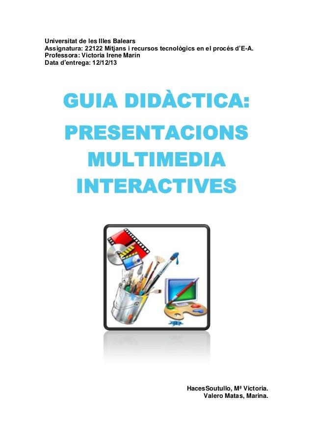 Universitat de les Illes Balears Assignatura: 22122 Mitjans i recursos tecnològics en el procés d'E-A. Professora: Victori...