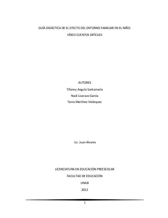 GUÍA DIDÁCTICA DE EL EFECTO DEL ENTORNO FAMILIAR EN EL NIÑO. VÍDEO CUENTOS DIFÍCILES  AUTORES Tifanny Angulo Santamaría Na...