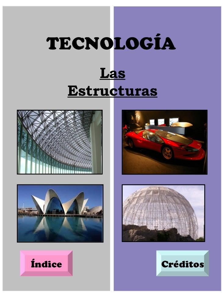 TECNOLOGÍA Las Estructuras Créditos Índice