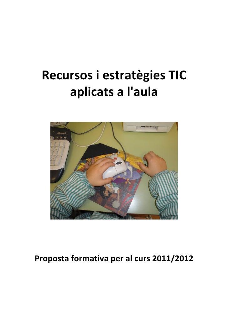 Recursos i estratègies TIC     aplicats a laulaProposta formativa per al curs 2011/2012