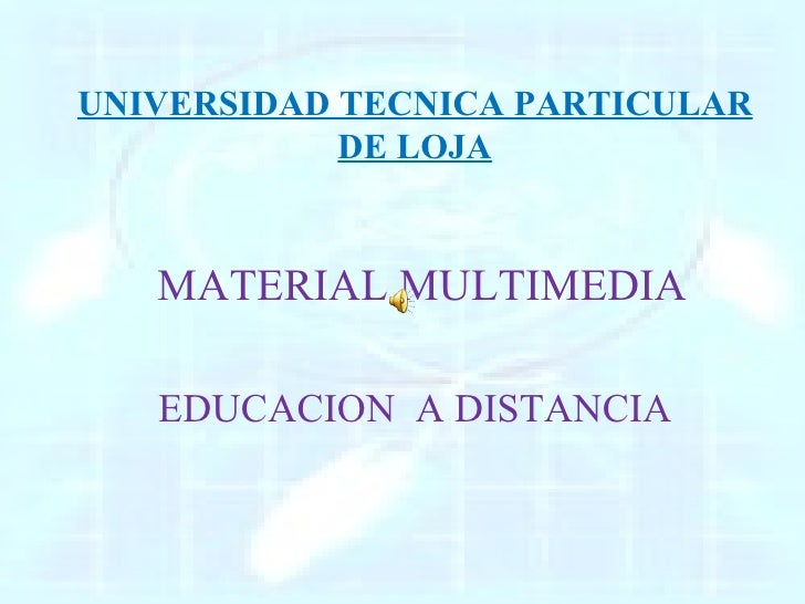 UNIVERSIDAD TECNICA PARTICULAR DE LOJA MATERIAL MULTIMEDIA  EDUCACION  A DISTANCIA