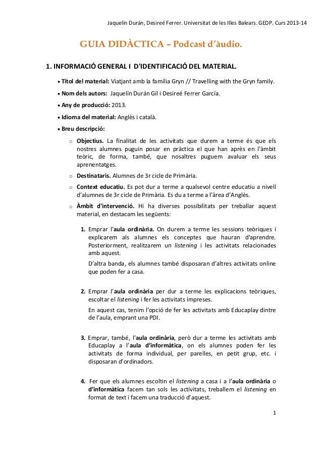 Jaquelín Durán, Desireé Ferrer. Universitat de les Illes Balears. GEDP. Curs 2013-14  GUIA DIDÀCTICA – Podcast d'àudio. 1....