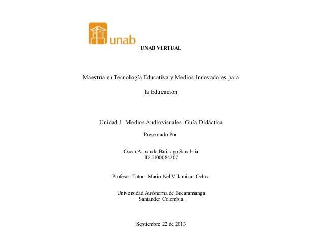 UNAB VIRTUAL Maestría en Tecnología Educativa y Medios Innovadores para la Educación Unidad 1. Medios Audiovisuales. Guía ...