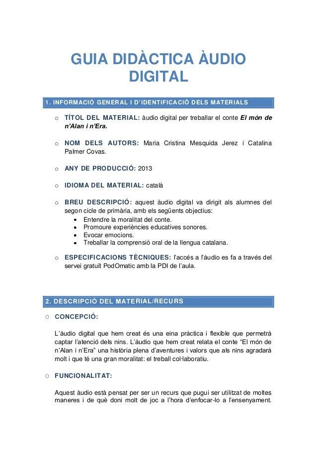 GUIA DIDÀCTICA ÀUDIO DIGITAL 1. INFORMACIÓ GENERAL I D'IDENTIFICACIÓ DELS MATERIALS  o TÍTOL DEL MATERIAL: àudio digital p...